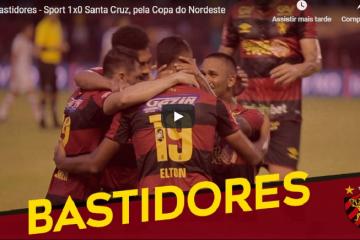 Bastidores – Sport 1×0 Santa Cruz, pela Copa do Nordeste