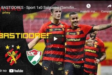 BASTIDORES – Sport 1×0 Salgueiro (Semifinal)